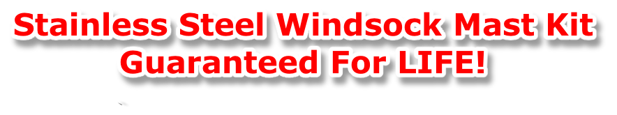 Stainless Steel Windsock Mast Kit Guaranteed For LIFE!