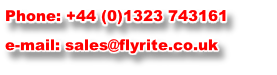 Phone: +44 (0)1323 743161 e-mail: sales@flyrite.co.uk